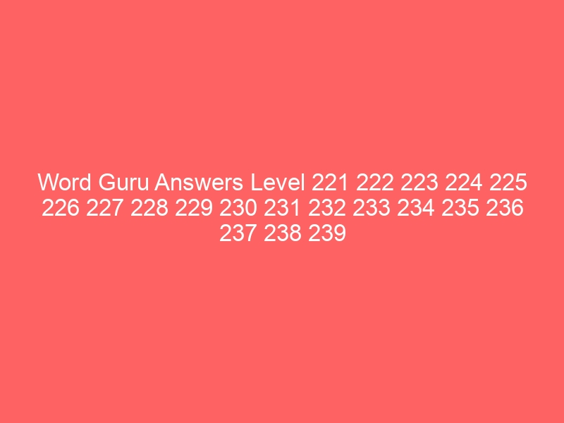 Word Guru Answers Level 221 222 223 224 225 226 227 228 229 230 231 232 233 234 235 236 237 238 239 240