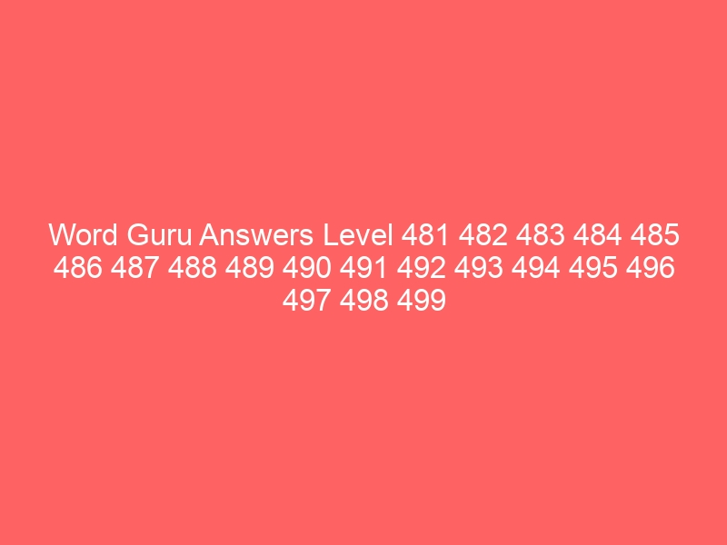 Word Guru Answers Level 481 482 483 484 485 486 487 488 489 490 491 492 493 494 495 496 497 498 499 500