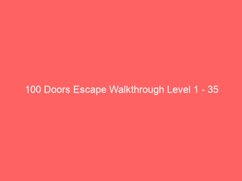 100 Doors Escape Walkthrough Level 1 – 35