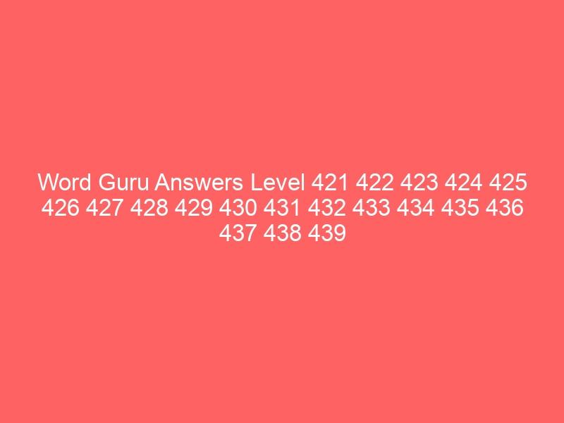 Word Guru Answers Level 421 422 423 424 425 426 427 428 429 430 431 432 433 434 435 436 437 438 439 440