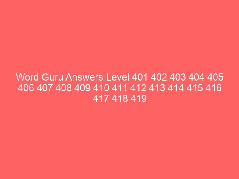 Word Guru Answers Level 401 402 403 404 405 406 407 408 409 410 411 412 413 414 415 416 417 418 419 420